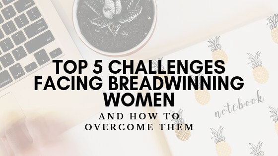 Top 5 Challenges Facing Breadwinning Women — and How to Overcome Them