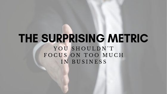 The Surprising Metric You Shouldn't Focus on Too Much in Business