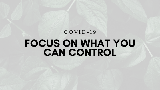 Focus on What You Can Control During a Crisis