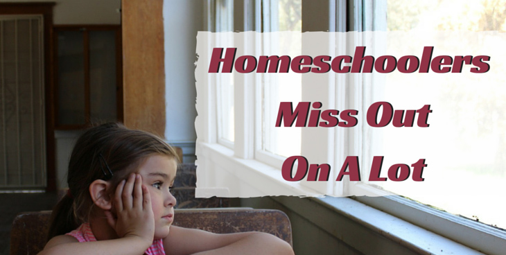 Homeschoolers Miss Out On A Lot