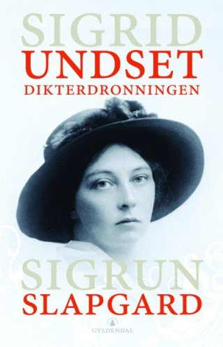 Sigrid Undset: Norways Queen of Literature.