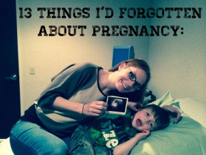 13 Things I Had forgotten About Pregnancy
