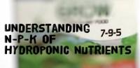 Understaning N-P-K of hydroponic nutrients