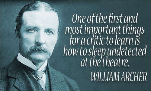 William Archer (1856-1924), Scottish writer, a leading drama critic of his day and the foremost translator and supporter of Ibsen [www.notable-quotes.com]