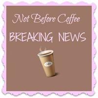 BREAKING NEWS NOT BEFORE COFFEE