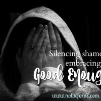 Silencing Shame and Embracing Good Enough