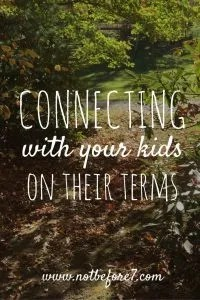 Ideas for connecting with your kids on their terms.