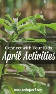 Activities and Ideas so you can connect with your kids this April. 23 conversations starter questions also included!