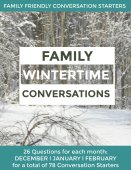 Conversation Starters for Families. Three months of conversations starter for kids and parents with questions to carry you through Winter.