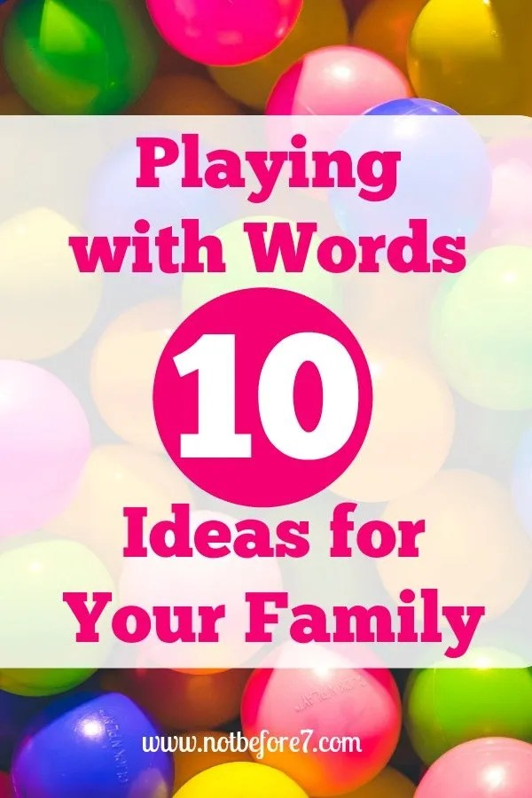 Check out these easy ten ideas to play with words and language with your kids.