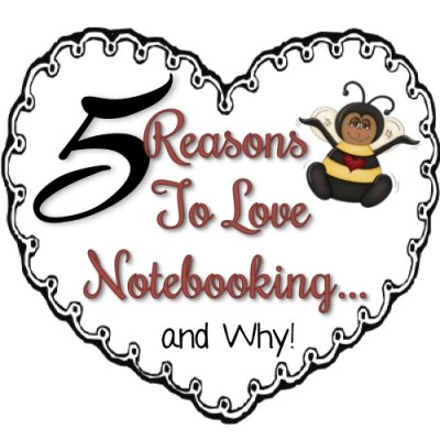5 Reason To Love Notebooking... and Why!