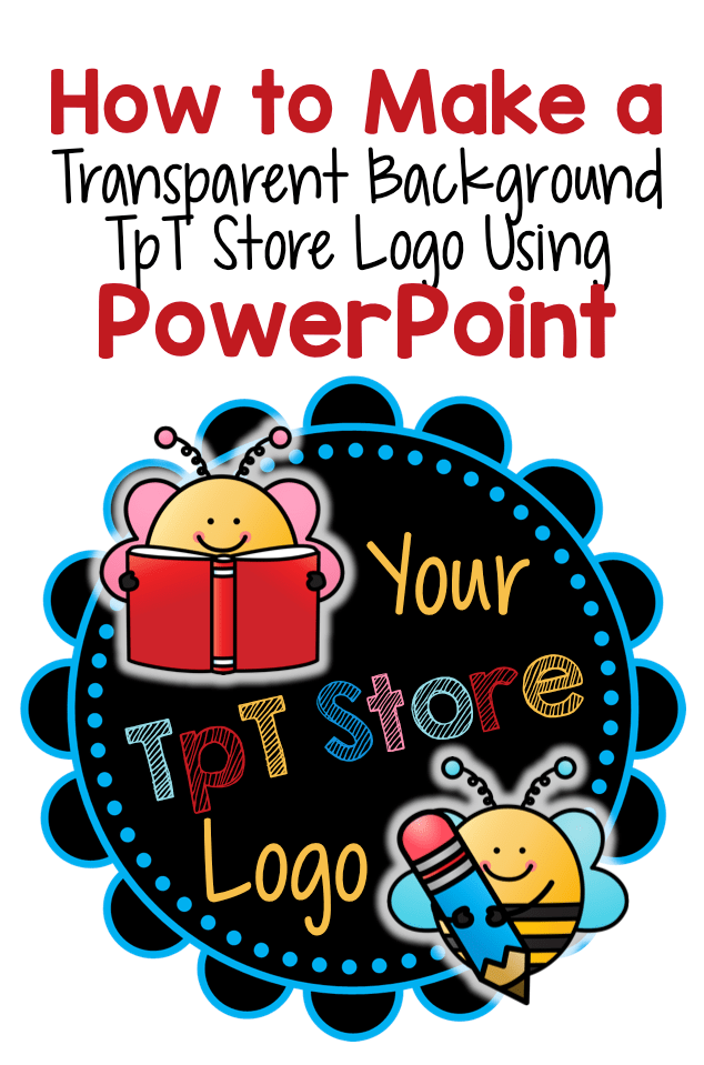 TpT Tip – How to Make a Transparent Logo Using PowerPoint ...