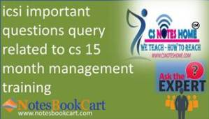icsi important questions query related to cs 15 month management training