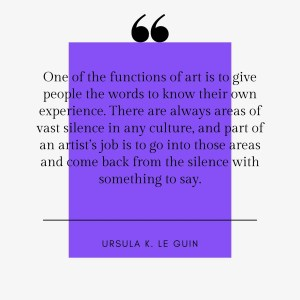 """One of the functions of art is to give people the words to know their own experience"": Ursula K. LeGuin"