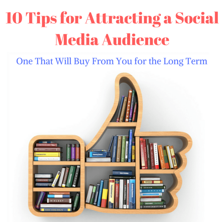 10 Tips for Attracting a Social Media Audience, One That Will Buy ...