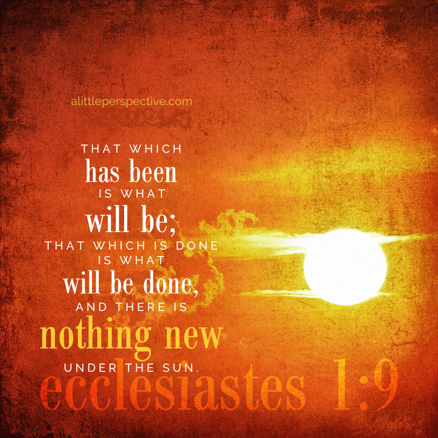 Ecc 1:9 | Nothing New Under the Sun | Nothing New Press