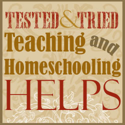 Tested and Tried Teaching and Homeschooling Helps