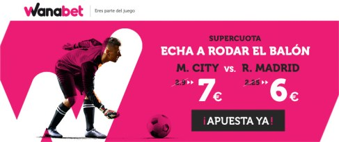 Wanabet Supercuota M. City vs R. Madrid