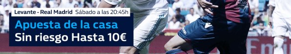 Williamhill la Liga Levante - Real Madrid sin riesgo hasta 10€