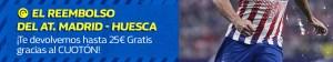 El reembolso del At Madrid-Huesca ¡te devolvemos hasta 25€ gratis gracias al cuoton! en William Hill