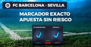 Barcelona-Sevilla marcador exacto,apuesta sin riesgo en Paston