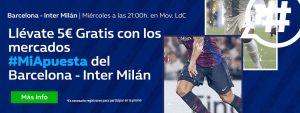 Llevate 5€ gratis con los mercados #miapuesta Barcelona-Inter en William Hill