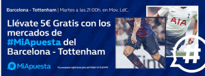 Llevate 5€ gratis con los mercados miapuesta Barcelona-Tottenham en William Hill