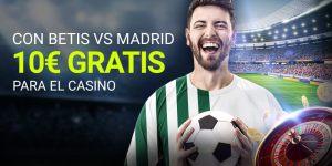 Betis-R.Madrid 10€ gratis par casino en Luckia