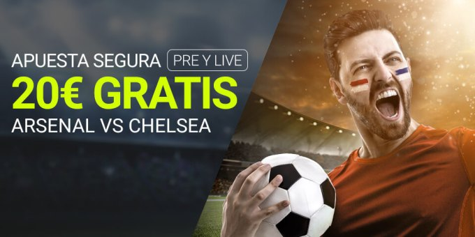 Apuesta segura 20€ gratis Arsenal-Chelsea con Luckia