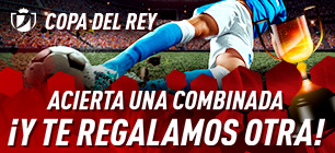 Copa del Rey,acierta una combinada y te regalamos otra con Sportium