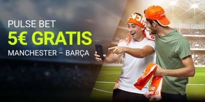 Pulse bet 5€ gratis Manchester-Barcelona en Luckia