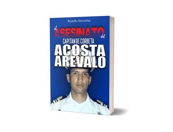 El Asesinato del CC ARV Rafael Acosta Arévalo de Rodulfo González