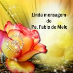 Linda mensagem do Pe. Fabio de Melo
