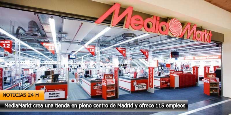 MediaMarkt crea una tienda en pleno centro de Madrid y ofrece 115 empleos