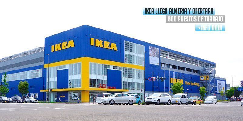 Ikea almeria ofertara 800 puestos de trabajo