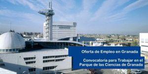 Oferta de Empleo en el Parque de las Ciencias de Granada