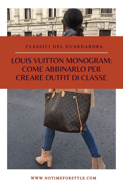 louis vuitton monogram come abbinarlo