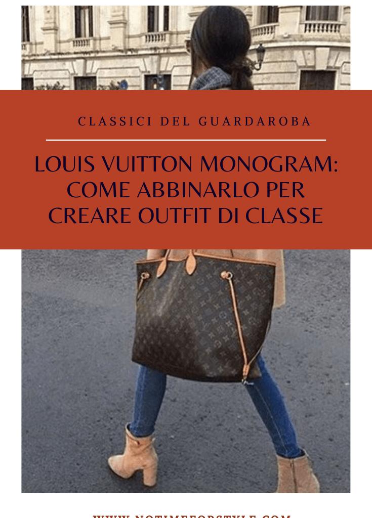 Louis Vuitton monogram: come abbinarlo per creare outfit di classe