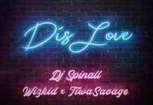 Download Dis Love by DJ Spinall Ft Wizkid & Tiwa Savage