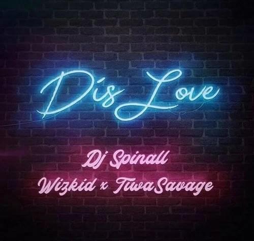 Download Dis Love by DJ Spinall Ft Wizkid & Tiwa Savage