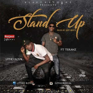 Music: Litho Royal – Stand Up ft Teranz