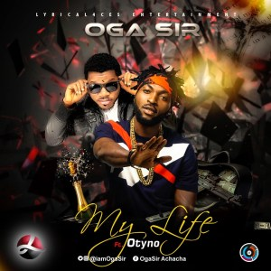 MUSIC: Oga Sir – My Life Ft. Otyno