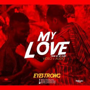 VIDEO + AUDIO: Eyestrong – My Love (Official Release)