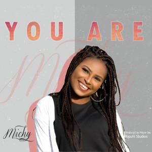 MUSIC: Michy – You Are