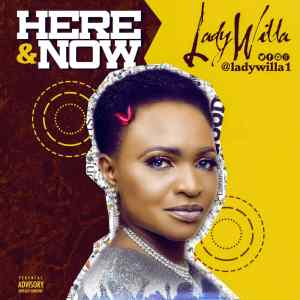 MUSIC: Lady Willa – Here & Now