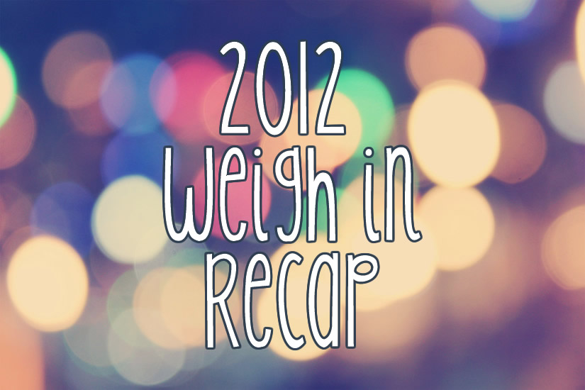 2012 Weigh In Recap