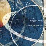 Erik Scott: Other Planets