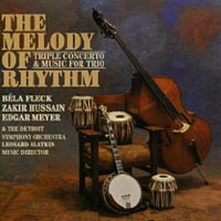 Melody of Rhythm: Triple Concerto and Music for Trio - Bela Fleck, Edgar Meyer and Zakir Hussain