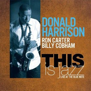 Donald Harrison Releases This is Jazz, Featuring Ron Carter and Billy Cobham