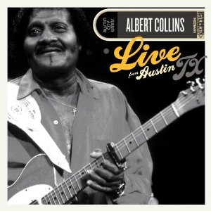 "Albert Collins' ""Live From Austin, TX"" Finally Released on CD"
